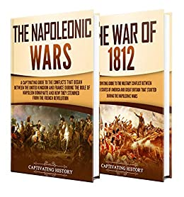Napoleonic Wars: A Captivating Guide to the Napoleonic Wars and War of 1812 (English Edition) van [History, Captivating]