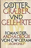 Goetter Graeber und Gelehrte (Roman der Archälogie) - C.W. Ceram