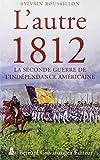 L'autre 1812 - La seconde guerre de l'indépendance américaine.