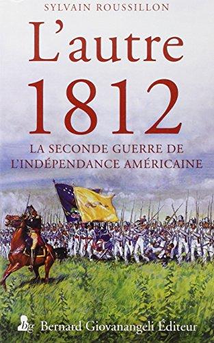L'autre 1812: La seconde guerre de l'indépendance américaine.