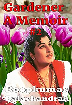 Gardener A Memoir #2 (MGR Book) by [Balachandran, Roopkumar]