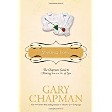 Making Love: The Chapman Guide to Making Sex an Act of Love (Marriage Saver)