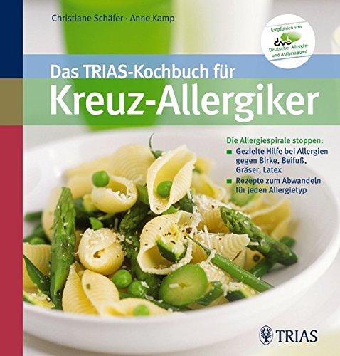Das TRIAS-Kochbuch für Kreuz-Allergiker: Die Allergiespirale stoppen: Gezielte Hilfe bei Allergien