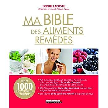Ma bible des aliments remèdes: Plus de 1000 recettes simples et efficaces