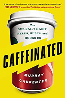 Caffeinated: How Our Daily Habit Helps, Hurts, and Hooks Us par [Carpenter, Murray]