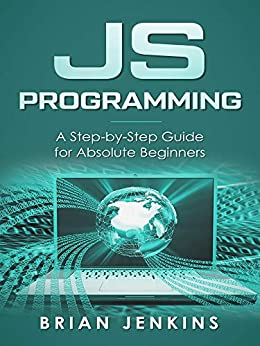 Javascript: Javascript Programming.a Step-by-step Guide For Absolute Beginners por Brian Jenkins epub