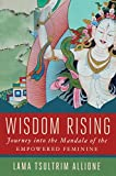 Wisdom Rising: Journey into the Mandala of the Empowered Feminine