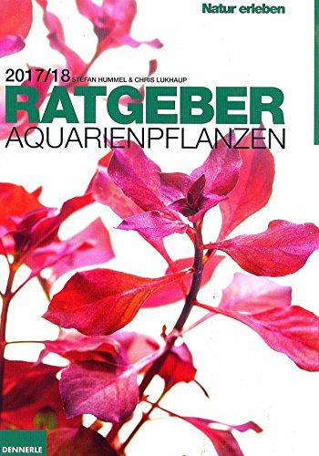 Neu! DENNERLE Ratgeber AQUARIENPFLANZEN 2017/18, 158 Seiten mit über 800 Bildern, Stefan Hummel & Chris Lukhaup