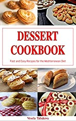 Dessert Cookbook: Fast and Easy Recipes for the Mediterranean Diet (Free Gift): Mediterranean Cookbooks and Cooking (Healthy Dessert Cookbook for Busy People on a Budget 1) (English Edition)