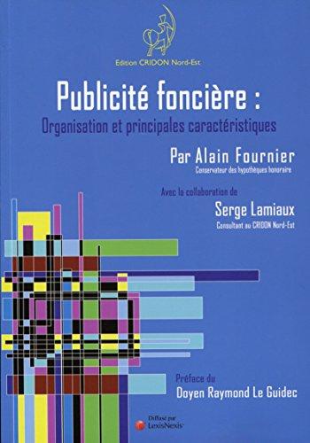 Publicité foncière : organisation et principales caractéristiques - 2e édition: Remplace le 9782952059619.