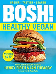 BOSH! Healthy Vegan: Over 80 brand-new, healthy, plant-based recipes with less fat, less sugar and more taste. As seen on ITV's 'Living on the Veg'