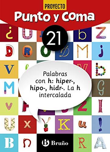 Punto y Coma Lengua 21 Palabras con h: hiper-, hipo-, hidr-. La h intercalada (Castellano - Material Complementario - Cuadernos De Lengua Primaria)