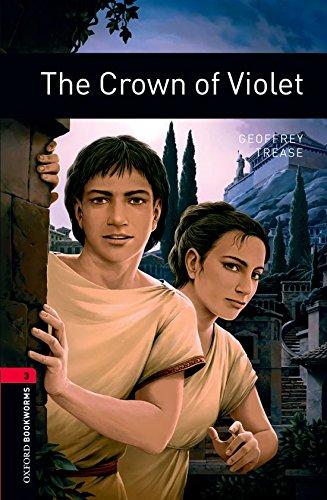 Oxford Bookworms Library: Oxford Bookworms 3. The Crown of Violet: 1000 Headwords por Geoffrey Trease