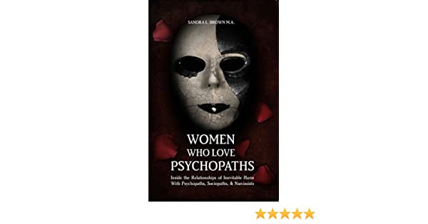 Women who love psychopaths inside the relationships of inevitable women who love psychopaths inside the relationships of inevitable harm with psychopaths sociopaths narcissists ebook sandra l brown ma amazon fandeluxe Images