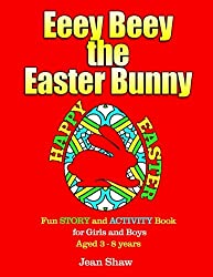 Eeey Beey - The Easter Bunny: A Fun Story, Activity and Colouring Book for Girls and Boys Aged 3 - 8