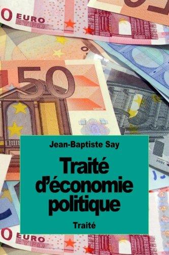 Traité d'économie politique: ou simple exposition de la manière dont se forment, se distribuent et se consomment les richesses par Jean-Baptiste Say