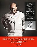 La cuisine à petits prix de Frédéric Anton, chef 3 étoiles et Christelle Brua, chef pâtissière