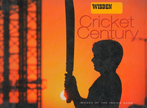 Wisden Cricket Century: Images of the Indian Game