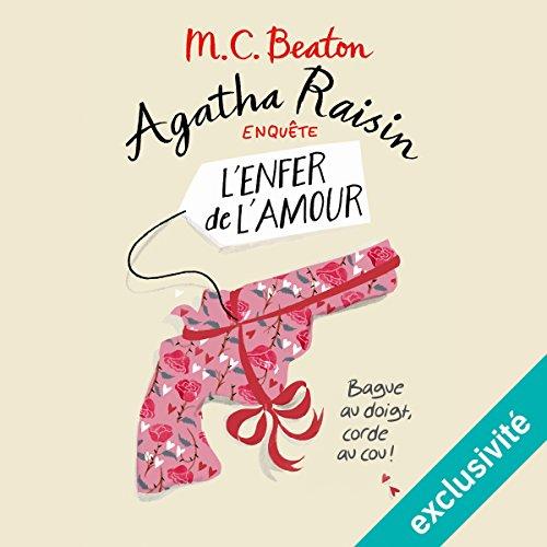 L'Enfer de l'amour: Agatha Raisin enquête 11 par M. C. Beaton