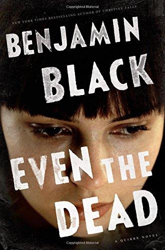 Even the Dead: A Quirke Novel por Benjamin Black