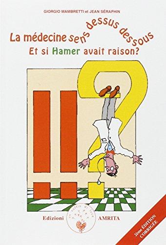 La médecine sens dessus dessous : Et si Hamer avait raison ?