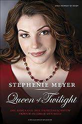 Stephenie Meyer: Queen of Twilight: Die Biografie der erfolgreichsten  Vampir-Autorin der Welt