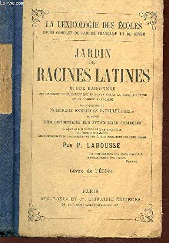 JARDIN DES RACINES LATINES - Etude raisonnée - Nombreux exercices intellectuels - et suivie d'un dictionnaire des étymologies curieuses / 10E EDITION - LIVRE DE L'ELEVE.