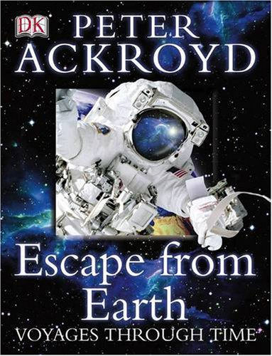 Peter Ackroyd Voyages Through Time: Escape from the Earth