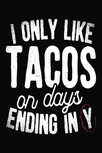 I Only Like Tacos On Days Ending In Y: Lined Notebook Journal (Party Dollar N)