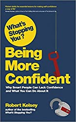 What's Stopping You? Being More Confident - Why Smart People Can Lack Confidence and What You Can Do About It