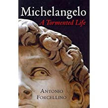 [Michelangelo: A Tormented Life] (By: Antonio Forcellino) [published: October, 2011]