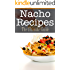 Nacho Recipes: The Ultimate Guide