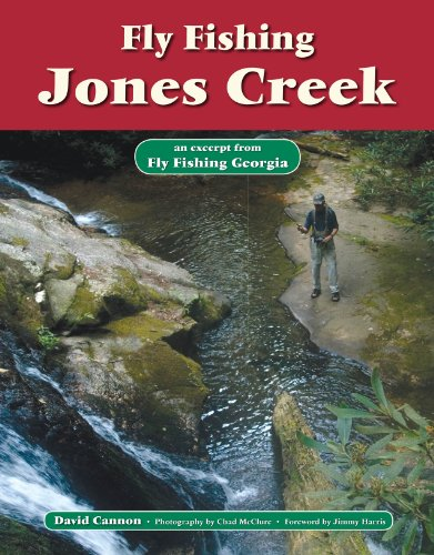 Fly Fishing Jones Creek: An Excerpt from Fly Fishing Georgia (No Nonsense Fly Fishing Guidebooks) por David Cannon