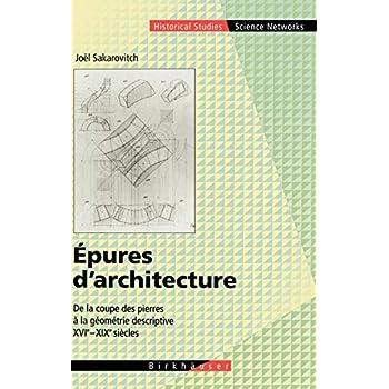 Epures D'architecture: De La Coupe Des Pierres a La Géométrie Descriptive XVI - XIX Siècles/ Cutting Stones Has Descriptive Geometry XVI - XIX Centuries