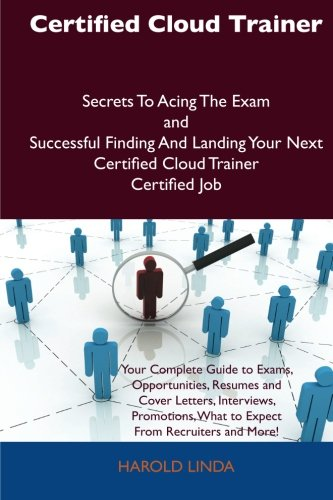 Certified Cloud Trainer Secrets To Acing The Exam and Successful Finding And Landing Your Next Certified Cloud Trainer Certified Job por Harold Linda
