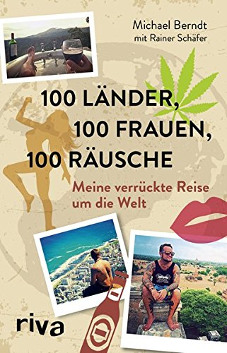 100 Länder, 100 Frauen, 100 Räusche: Meine verrückte Reise um die Welt