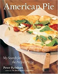 American Pie: My Search for the Perfect Pizza by Peter Reinhart (2003-11-01)