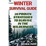 Winter Survival Guide: 20 Proven Strategies To Survive In The Wilderness: (Urban Survival, Survival Skills Book) (Prepping Books Book 1) (English Edition)