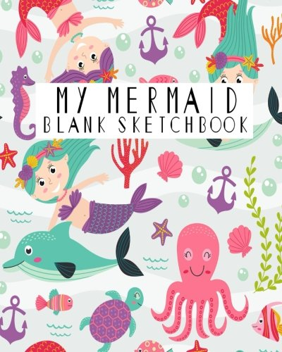 My Mermaid Blank Sketchbook: Blank Sketchbook, Blank Paper For Drawing, Sketching And Doodling: Volume 7 por Jasmine Leone