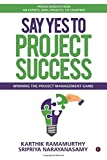 Say Yes to Project Success: Winning the Project Management Game