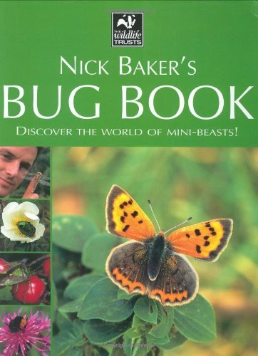 Nick Baker's Bug Book: Discover the World of Mini-beasts! by Nick Baker (2006-10-01)