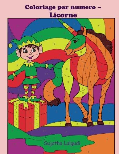 Coloriage par numero ~ Licorne: Licornes Livre de coloriage pour enfants et adultes, coloriage magique, 4-8 ans, licorne magique, Coloriage par numéro, Noël coloriage