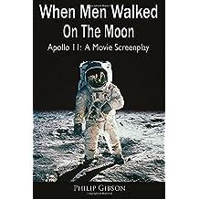 When Men Walked On The Moon: Apollo 11: A Movie Screenplay: Volume 8 (Hashtag Histories)