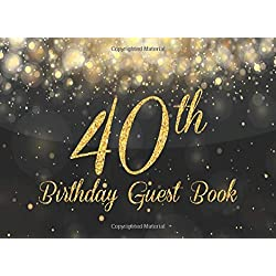 40th Birthday Guest Book: Gold on Black Happy Birthday Party Guest Book for 40th Birthday Parties Record Memories & Thoughts Signing Messaging Log ... Book with Gift Log For Family and Friend