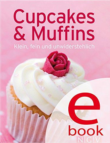 Cupcakes & Muffins: Unsere 100 besten Rezepte in einem Backbuch