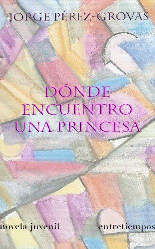 Dónde encuentro una princesa (Entrepeques y jóvenes nº 4) por Jorge Pérez Grovas
