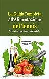 Scarica Libro La Guida Completa all Alimentazione nel Tennis Massimizza il tuo Potenziale (PDF,EPUB,MOBI) Online Italiano Gratis