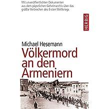 Völkermord an den Armeniern: Erstmals mit Dokumenten aus dem päpstlichen Geheimarchiv über das größe Verbrechen des Ersten Weltkriegs