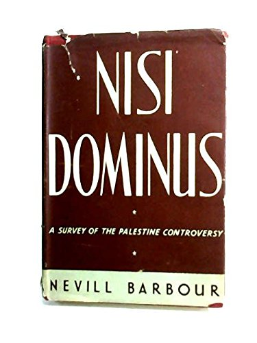 Nisi Dominus : a Survey of the Palestine Controversy / by Nevill Barbour. with Three Maps