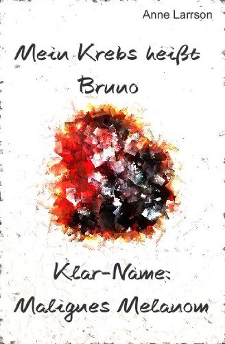 Mein Krebs heißt Bruno - Klar-Name: Malignes Melanom